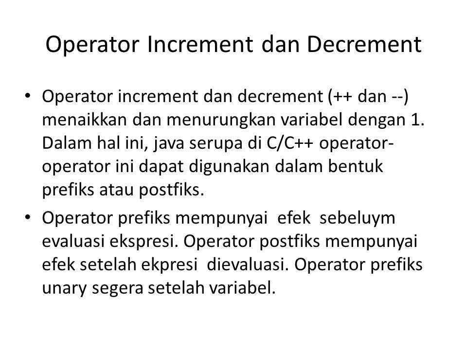 Operator Increment dan Decrement Operator increment dan decrement (++ dan --) menaikkan dan menurungkan variabel dengan 1.