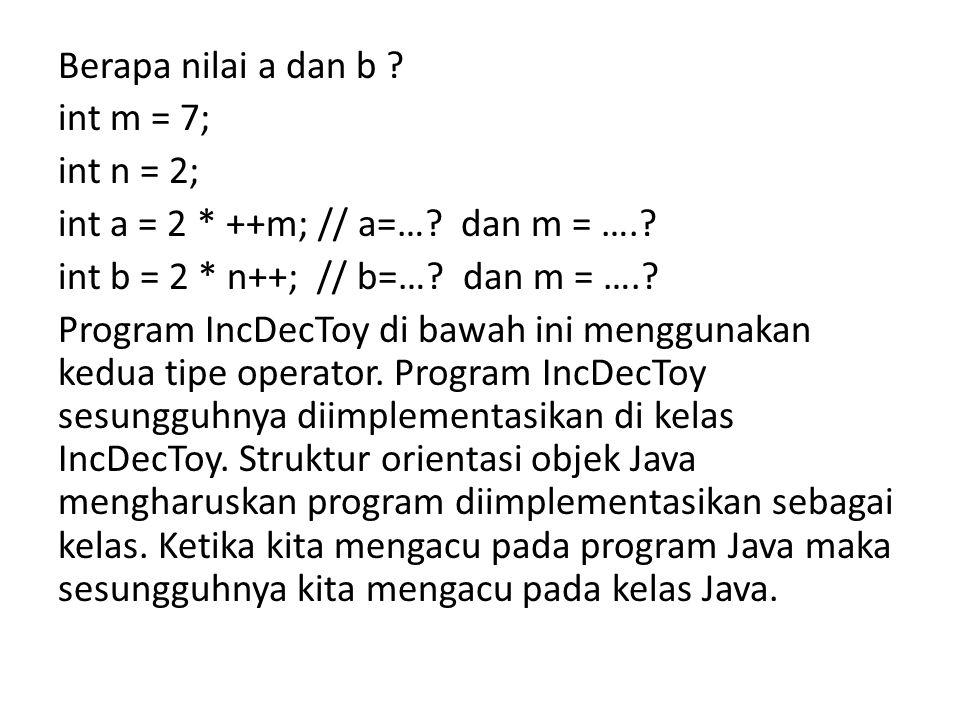 Berapa nilai a dan b .int m = 7; int n = 2; int a = 2 * ++m; // a=….