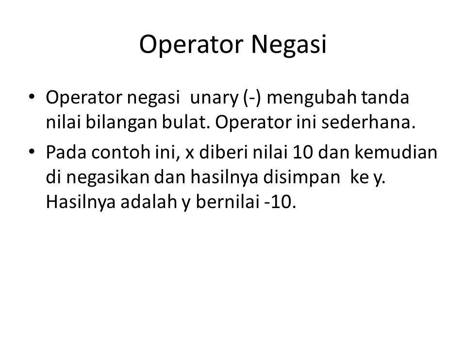 Operator Negasi Operator negasi unary (-) mengubah tanda nilai bilangan bulat.