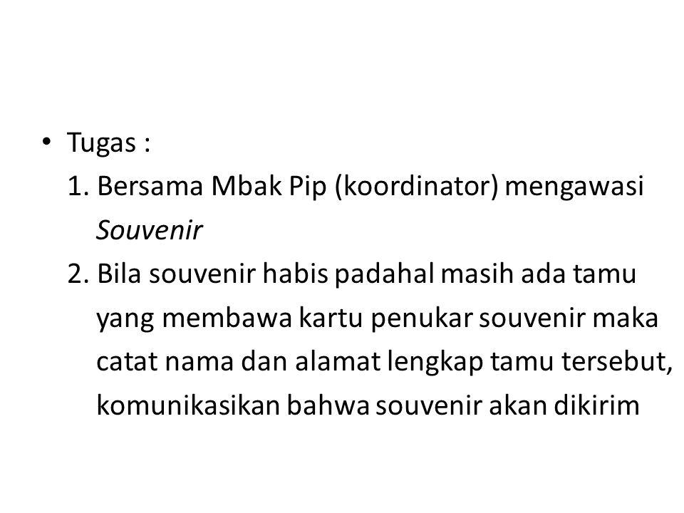 Tugas : 1.Bersama Mbak Pip (koordinator) mengawasi Souvenir 2.