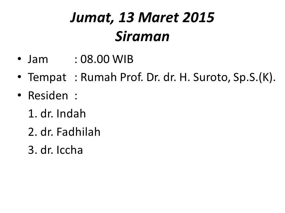 Jumat, 13 Maret 2015 Siraman Jam: 08.00 WIB Tempat: Rumah Prof.