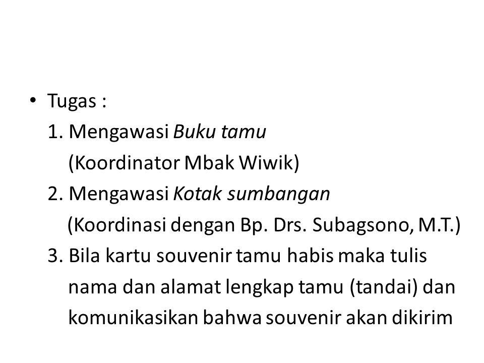 Tugas : 1.Mengawasi Buku tamu (Koordinator Mbak Wiwik) 2.