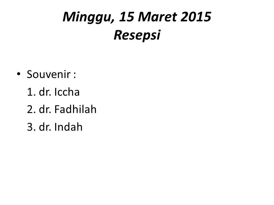 Minggu, 15 Maret 2015 Resepsi Souvenir : 1. dr. Iccha 2. dr. Fadhilah 3. dr. Indah