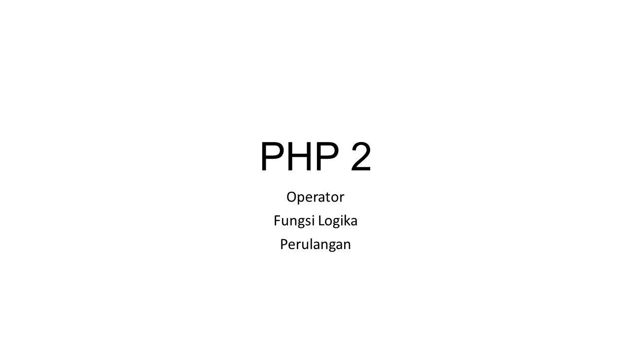 PHP 2 Operator Fungsi Logika Perulangan