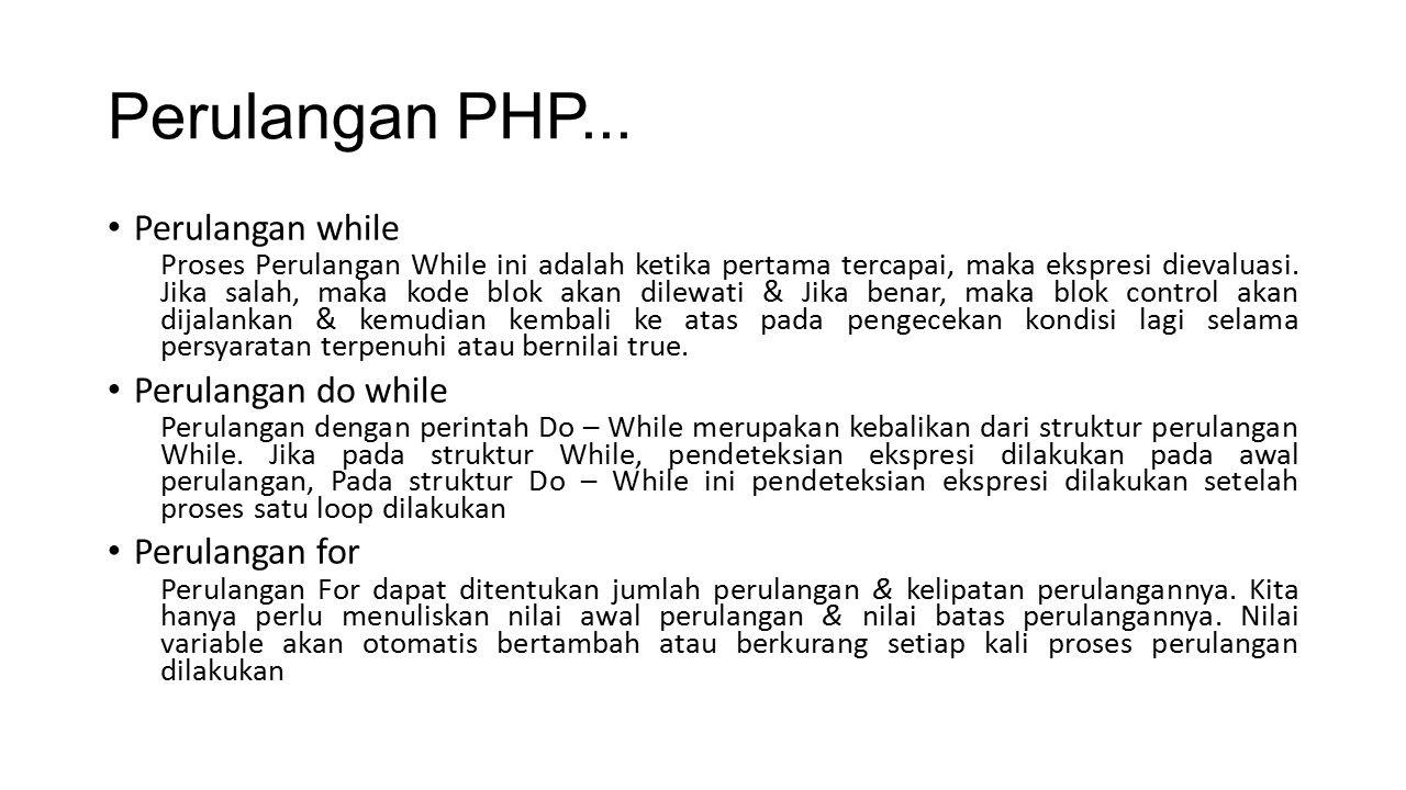 Perulangan PHP... Perulangan while Proses Perulangan While ini adalah ketika pertama tercapai, maka ekspresi dievaluasi. Jika salah, maka kode blok ak