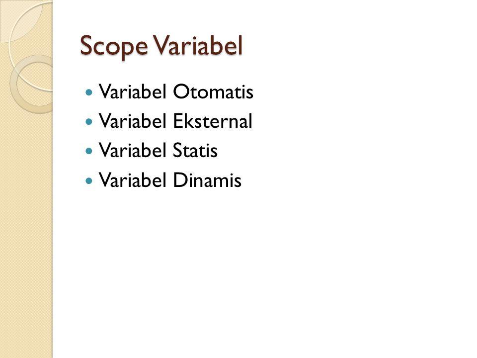 Scope Variabel Variabel Otomatis Variabel Eksternal Variabel Statis Variabel Dinamis