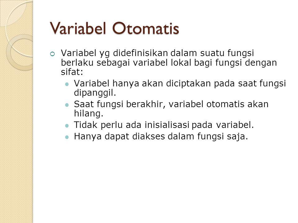 Variabel Otomatis  Variabel yg didefinisikan dalam suatu fungsi berlaku sebagai variabel lokal bagi fungsi dengan sifat: Variabel hanya akan diciptak