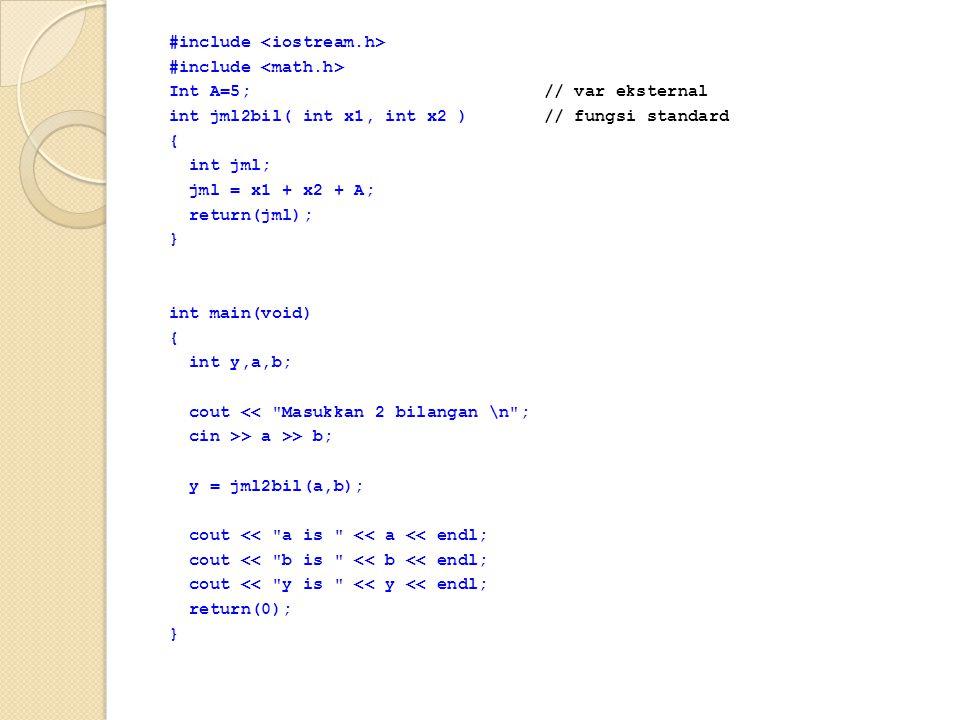 #include Int A=5; // var eksternal int jml2bil( int x1, int x2 ) // fungsi standard { int jml; jml = x1 + x2 + A; return(jml); } int main(void) { int