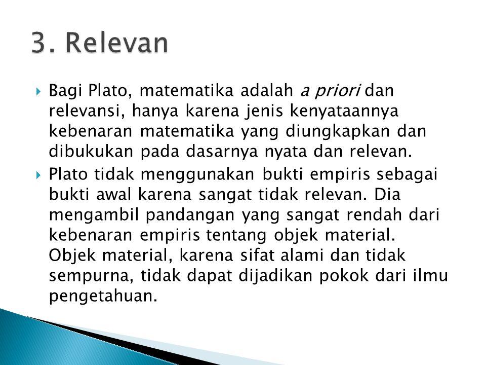  Bagi Plato, matematika adalah a priori dan relevansi, hanya karena jenis kenyataannya kebenaran matematika yang diungkapkan dan dibukukan pada dasarnya nyata dan relevan.