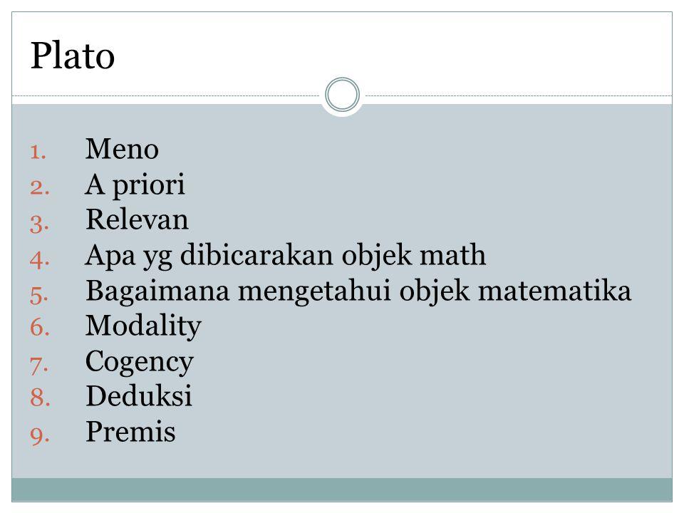 Plato 1.Meno 2. A priori 3. Relevan 4. Apa yg dibicarakan objek math 5.