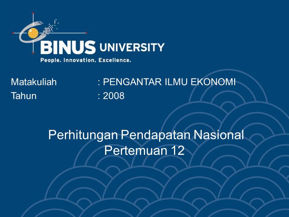 Bina Nusantara University 3 PERHITUNGAN PENDAPATAN NASIONAL KESEIMBANGAN DAN PERTUMBUHAN EKONOMI TIK Kasus – Diskusi - Tugas