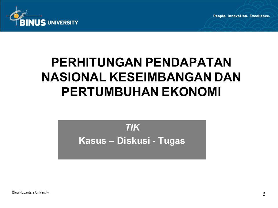 Bina Nusantara University 4 Pengertian Pendapatan Nasional Keseimbangan Pendapatan nasional keseimbangan adalah pendapatan nasional yang tidak satupun kekuatan dari faktor-faktor ekonomi memiliki tendensi untuk mempengaruhinya.