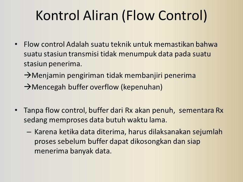 Kontrol Aliran (Flow Control) Flow control Adalah suatu teknik untuk memastikan bahwa suatu stasiun transmisi tidak menumpuk data pada suatu stasiun p