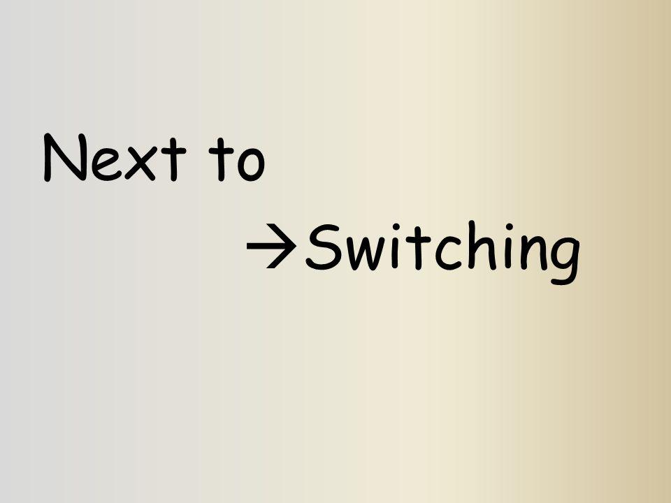 Next to  Switching