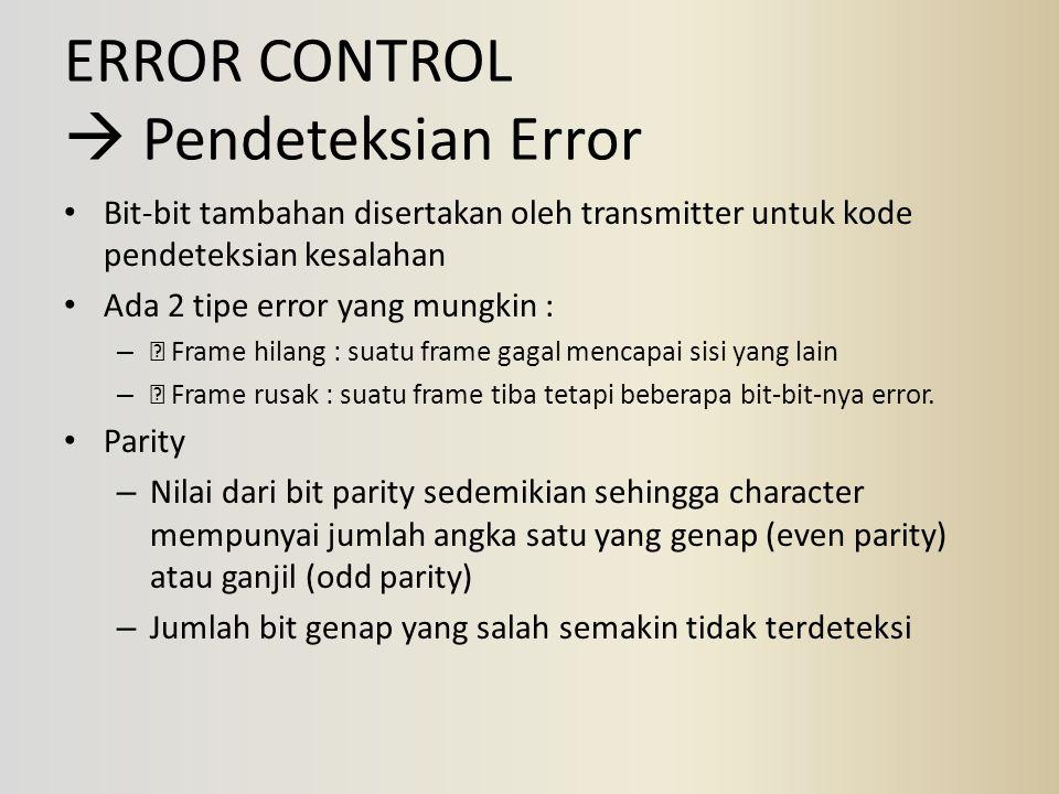 ERROR CONTROL  Pendeteksian Error Bit-bit tambahan disertakan oleh transmitter untuk kode pendeteksian kesalahan Ada 2 tipe error yang mungkin : – 