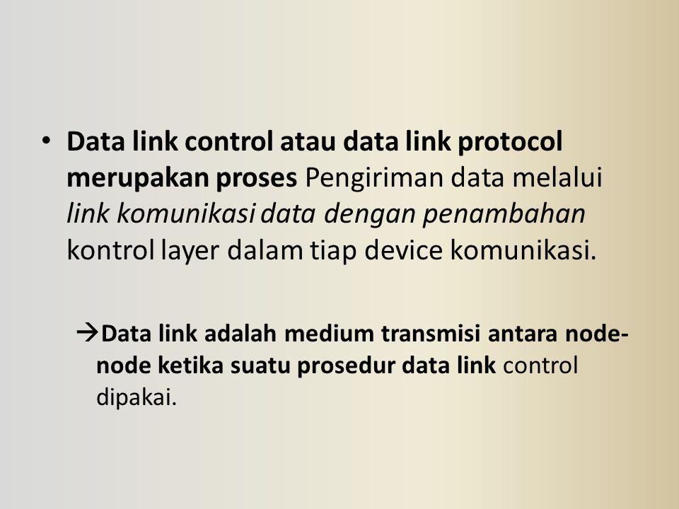 Data link control atau data link protocol merupakan proses Pengiriman data melalui link komunikasi data dengan penambahan kontrol layer dalam tiap dev