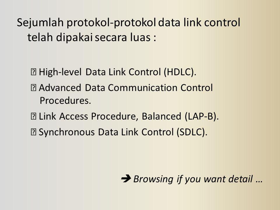 Sejumlah protokol-protokol data link control telah dipakai secara luas :  High-level Data Link Control (HDLC).  Advanced Data Communication Control