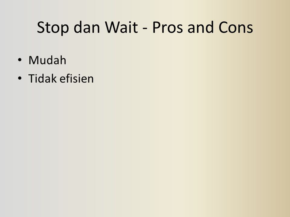Stop dan Wait - Pros and Cons Mudah Tidak efisien