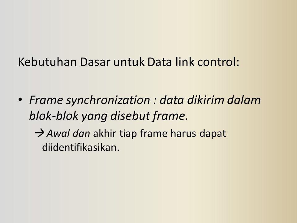 Kebutuhan Dasar untuk Data link control: Frame synchronization : data dikirim dalam blok-blok yang disebut frame.  Awal dan akhir tiap frame harus da
