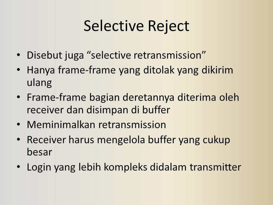 """Selective Reject Disebut juga """"selective retransmission"""" Hanya frame-frame yang ditolak yang dikirim ulang Frame-frame bagian deretannya diterima oleh"""