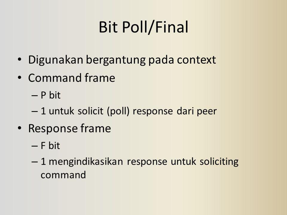 Bit Poll/Final Digunakan bergantung pada context Command frame – P bit – 1 untuk solicit (poll) response dari peer Response frame – F bit – 1 mengindi