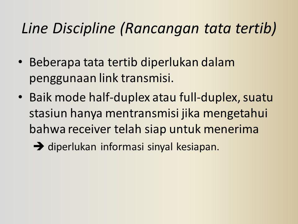 Line Discipline (Rancangan tata tertib) Beberapa tata tertib diperlukan dalam penggunaan link transmisi. Baik mode half-duplex atau full-duplex, suatu