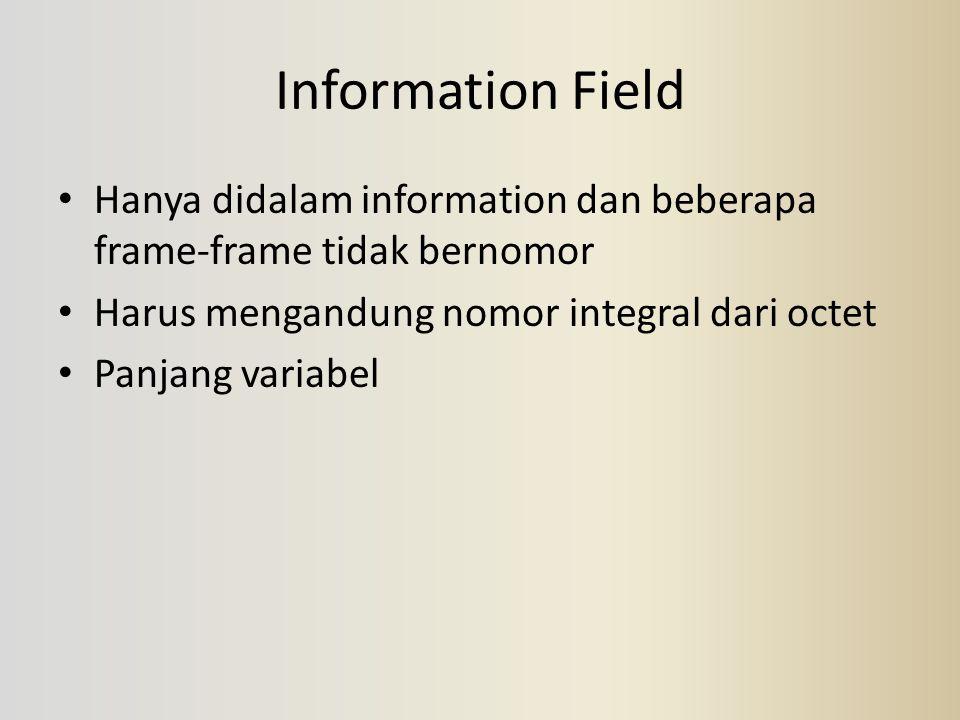 Information Field Hanya didalam information dan beberapa frame-frame tidak bernomor Harus mengandung nomor integral dari octet Panjang variabel