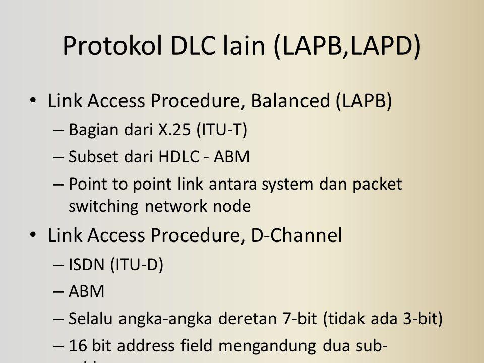 Protokol DLC lain (LAPB,LAPD) Link Access Procedure, Balanced (LAPB) – Bagian dari X.25 (ITU-T) – Subset dari HDLC - ABM – Point to point link antara