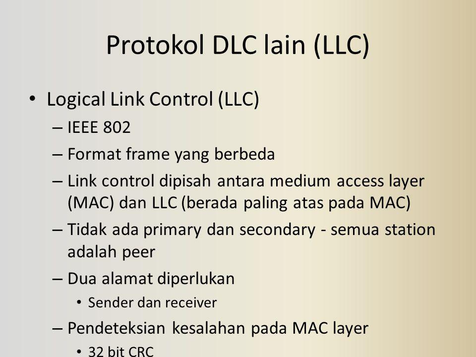 Protokol DLC lain (LLC) Logical Link Control (LLC) – IEEE 802 – Format frame yang berbeda – Link control dipisah antara medium access layer (MAC) dan