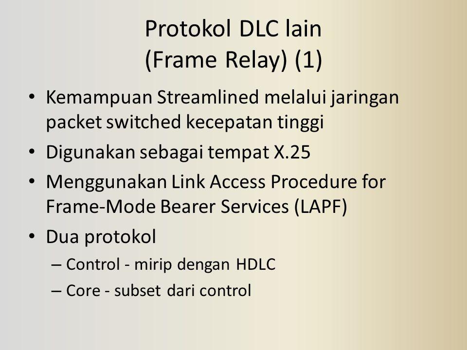 Protokol DLC lain (Frame Relay) (1) Kemampuan Streamlined melalui jaringan packet switched kecepatan tinggi Digunakan sebagai tempat X.25 Menggunakan