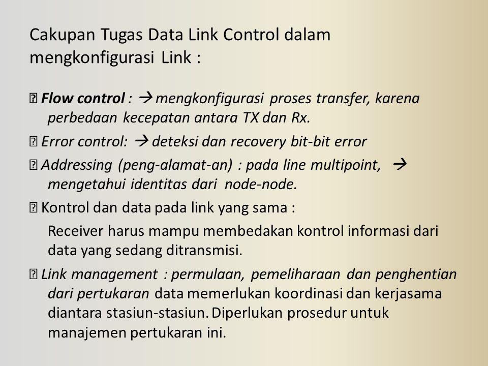 Cakupan Tugas Data Link Control dalam mengkonfigurasi Link :  Flow control :  mengkonfigurasi proses transfer, karena perbedaan kecepatan antara TX