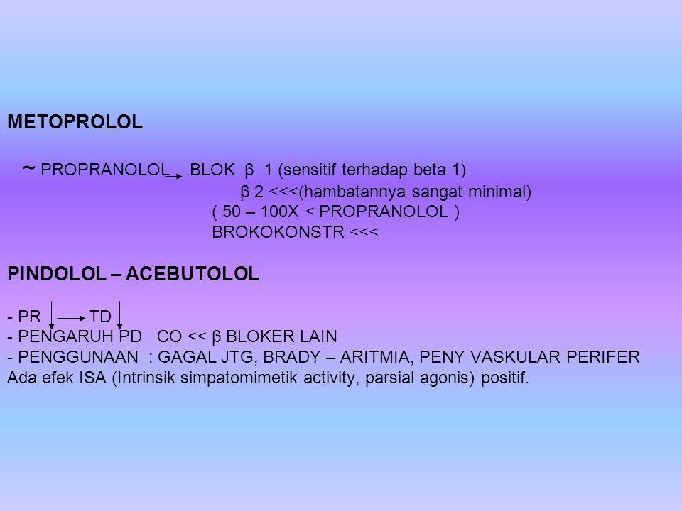 METOPROLOL ~ PROPRANOLOL BLOK β 1 (sensitif terhadap beta 1) β 2 <<<(hambatannya sangat minimal) ( 50 – 100X < PROPRANOLOL ) BROKOKONSTR <<< PINDOLOL
