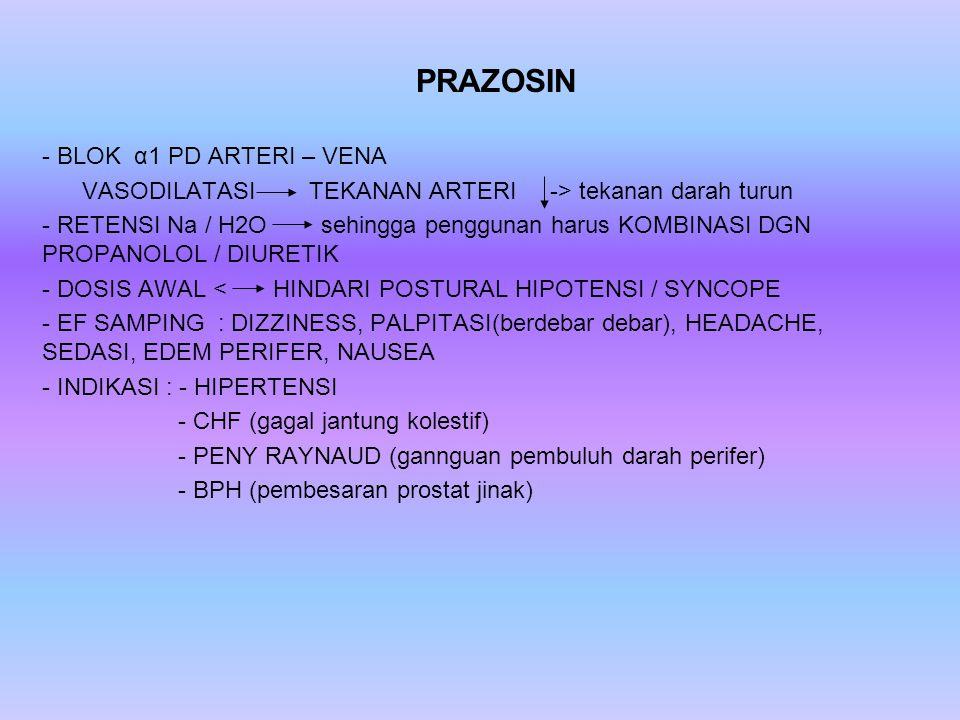 PRAZOSIN - BLOK α1 PD ARTERI – VENA VASODILATASI TEKANAN ARTERI -> tekanan darah turun - RETENSI Na / H2O sehingga penggunan harus KOMBINASI DGN PROPA