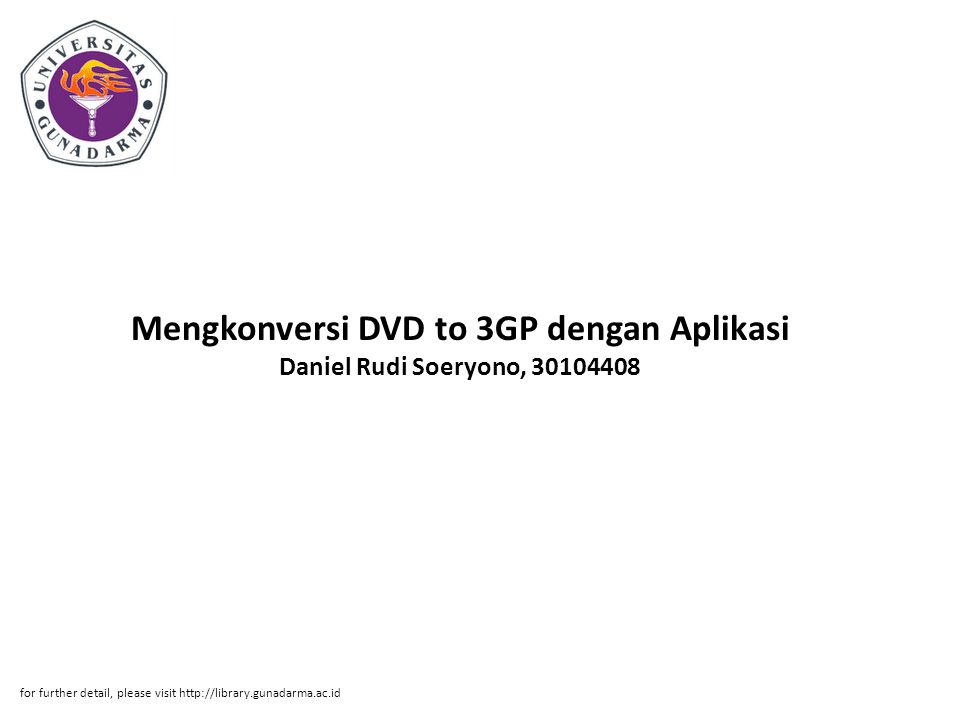 Mengkonversi DVD to 3GP dengan Aplikasi Daniel Rudi Soeryono, 30104408 for further detail, please visit http://library.gunadarma.ac.id