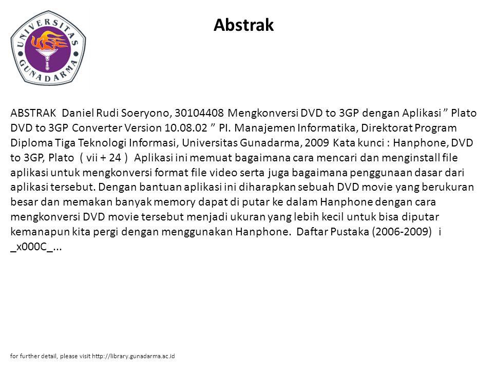 "Abstrak ABSTRAK Daniel Rudi Soeryono, 30104408 Mengkonversi DVD to 3GP dengan Aplikasi "" Plato DVD to 3GP Converter Version 10.08.02 "" PI. Manajemen I"