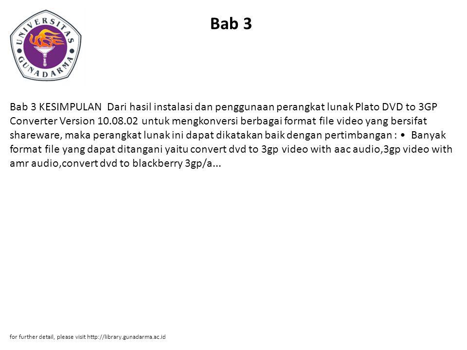 Bab 3 Bab 3 KESIMPULAN Dari hasil instalasi dan penggunaan perangkat lunak Plato DVD to 3GP Converter Version 10.08.02 untuk mengkonversi berbagai for