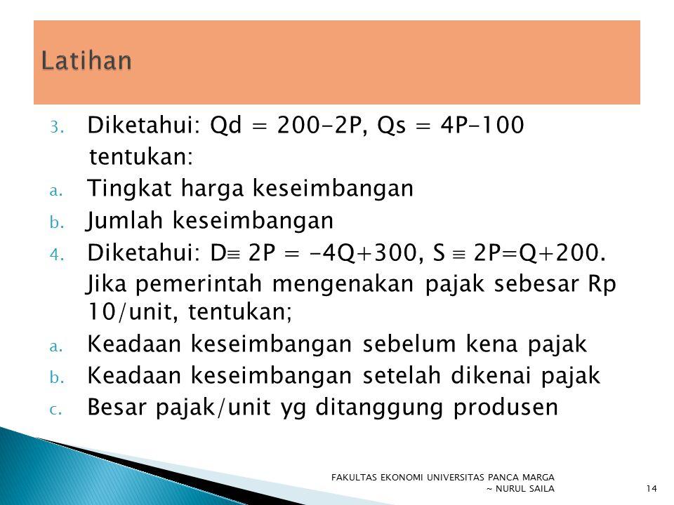 3. Diketahui: Qd = 200-2P, Qs = 4P-100 tentukan: a. Tingkat harga keseimbangan b. Jumlah keseimbangan 4. Diketahui: D  2P = -4Q+300, S  2P=Q+200. Ji