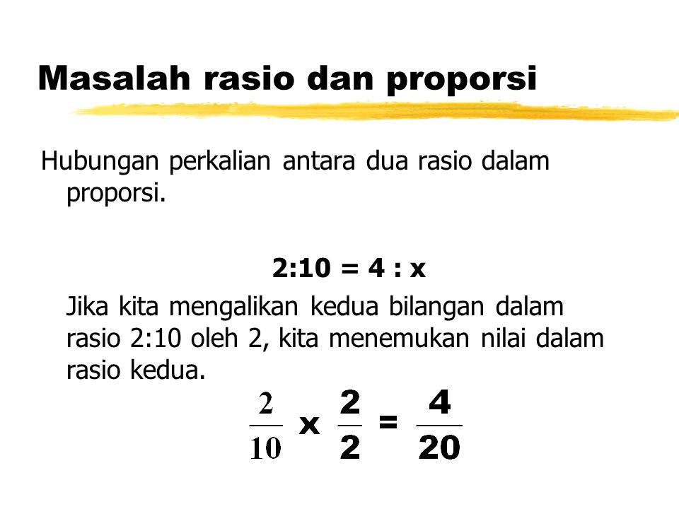 Masalah rasio dan proporsi Hubungan perkalian antara dua rasio dalam proporsi. 2:10 = 4 : x Jika kita mengalikan kedua bilangan dalam rasio 2:10 oleh