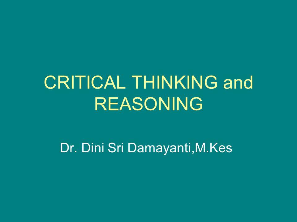 Critical thinking Suatu seni yang memastikan bahwa kita mampu menggunakan pikiran terbaik kita untuk memecahkan suatu permasalahan.