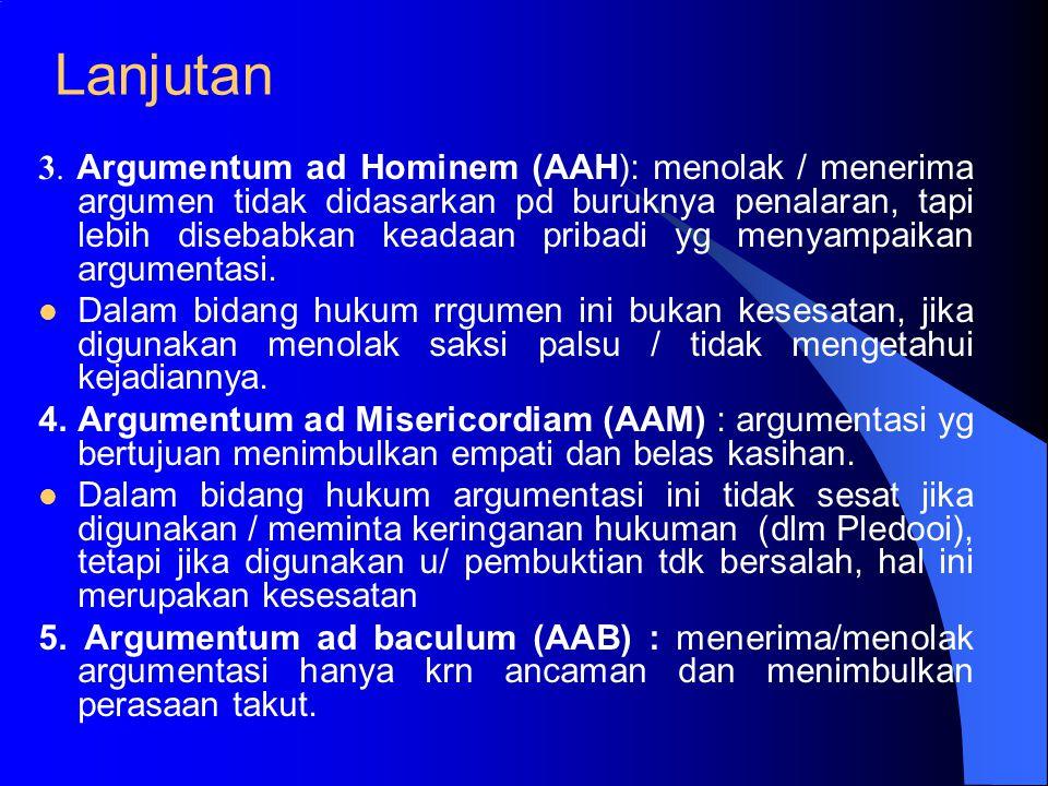 Lanjutan 2. Argumentum ad Verecundiam (AAV): Menolak atau menerima argumentasi tidak didasarkan pd nilai penalarannya, melainkan lebih didasarkan pada