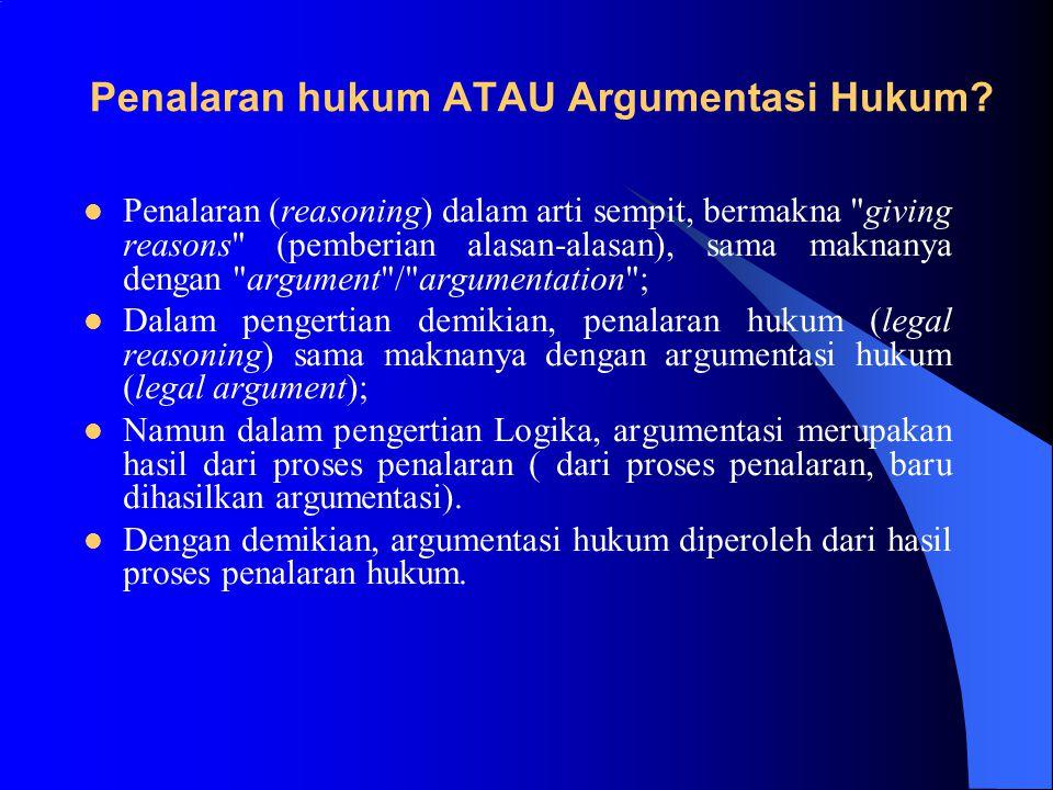 Pengertian dan Hakekat Argumentasi Hukum Penalaran (reasoning) dalam arti luas menunjuk proses psikologi (terdiri atas ide, keyakinan, dugaan, syakwas