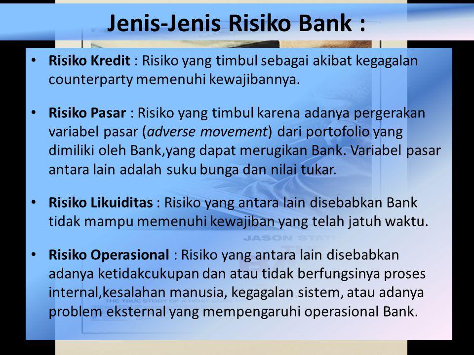Jenis-Jenis Risiko Bank : Risiko Kredit : Risiko yang timbul sebagai akibat kegagalan counterparty memenuhi kewajibannya.