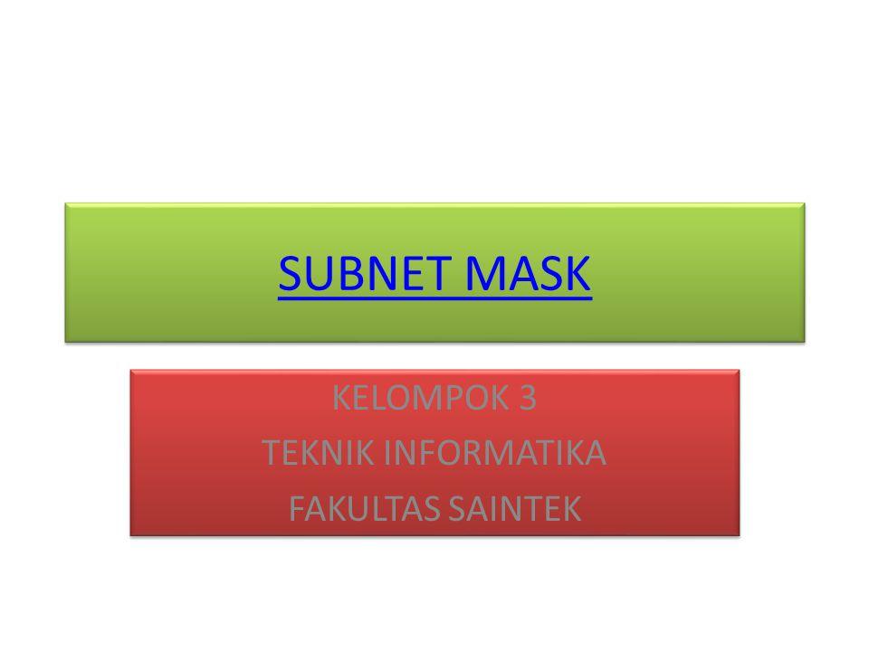 SUBNET MASK KELOMPOK 3 TEKNIK INFORMATIKA FAKULTAS SAINTEK KELOMPOK 3 TEKNIK INFORMATIKA FAKULTAS SAINTEK