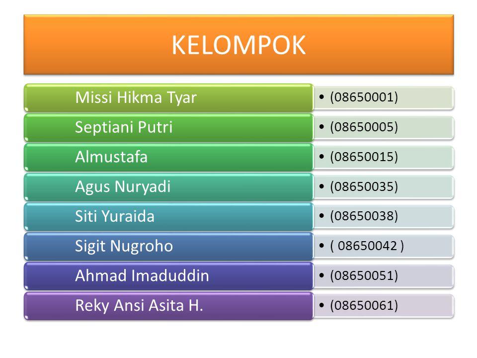 KELOMPOK (08650001) Missi Hikma Tyar (08650005) Septiani Putri (08650015) Almustafa (08650035) Agus Nuryadi (08650038) Siti Yuraida ( 08650042 ) Sigit