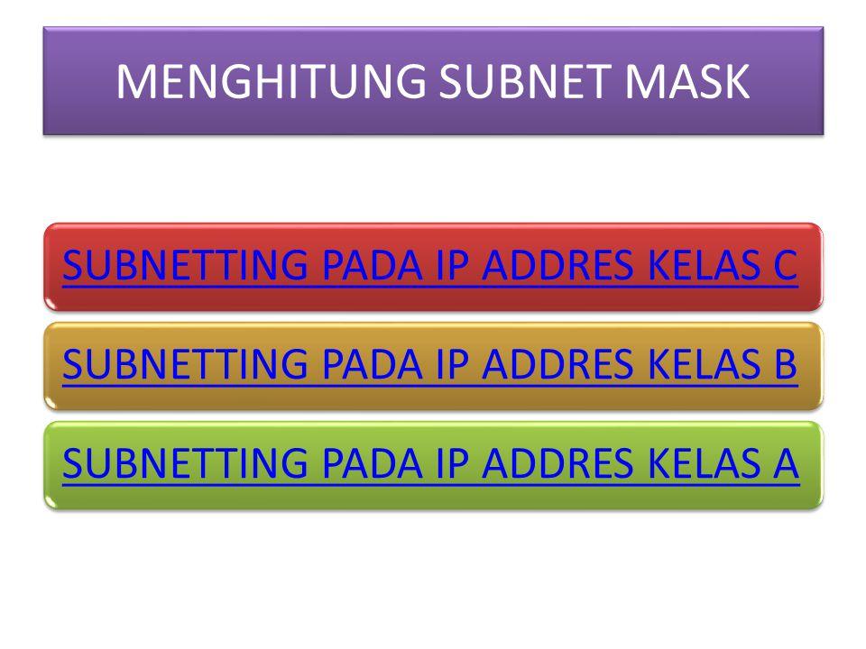 SUBNETTING PADA IP ADDRES KELAS C 192.168.1.0 berarti kelas C dengan Subnet Mask /26 berarti 11111111.11111111.11111111.11000000 (255.255.255.192) Jumlah Subnet = 2 x, dimana x adalah banyaknya binari 1 pada oktet terakhir subnet mask (2 oktet terakhir untuk kelas B, dan 3 oktet terakhir untuk kelas A).