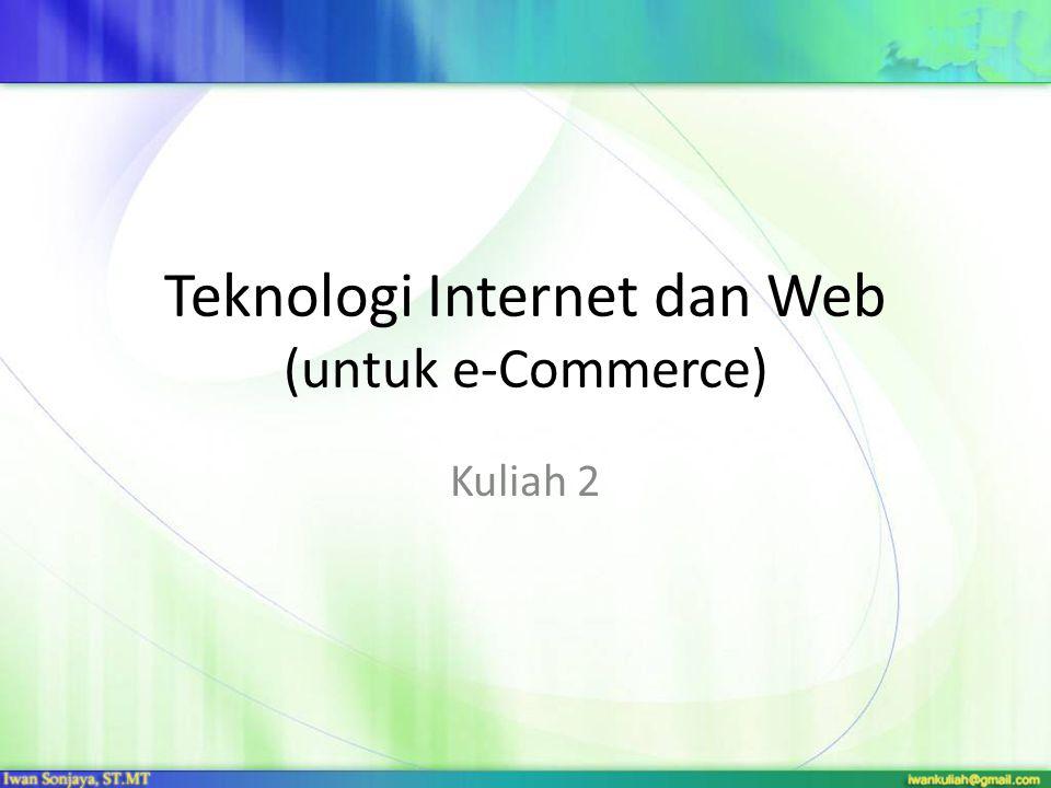 Teknologi Internet dan Web (untuk e-Commerce) Kuliah 2