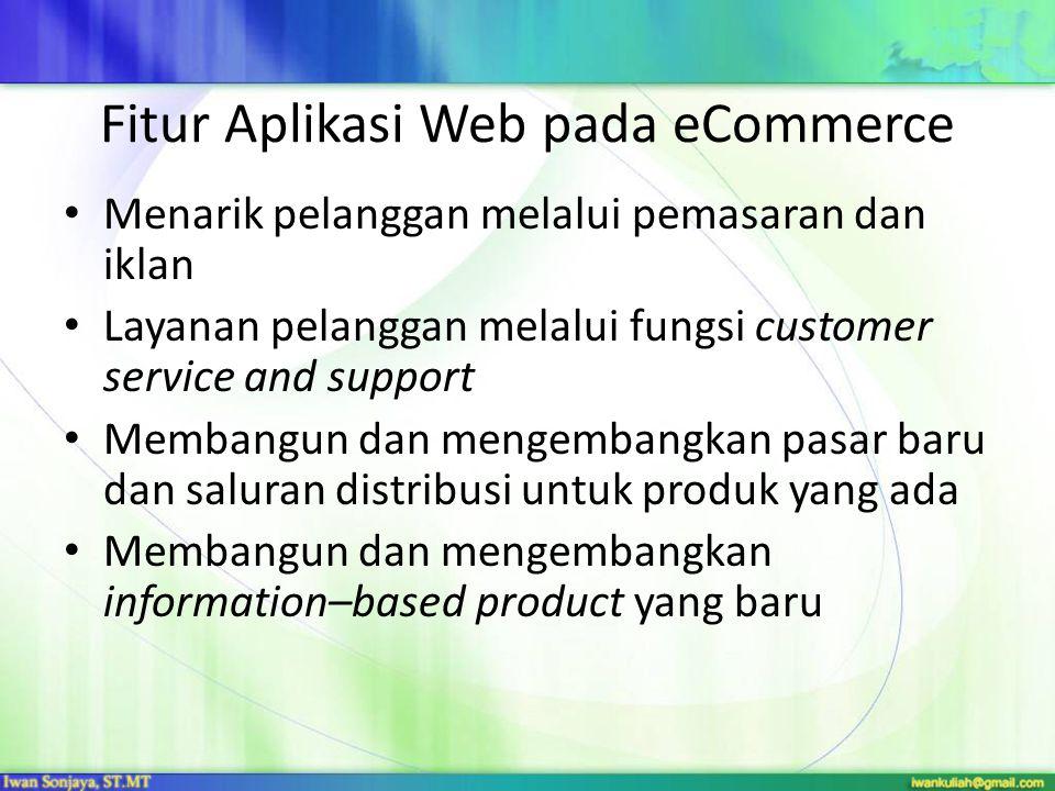 Fitur Aplikasi Web pada eCommerce Menarik pelanggan melalui pemasaran dan iklan Layanan pelanggan melalui fungsi customer service and support Membangu