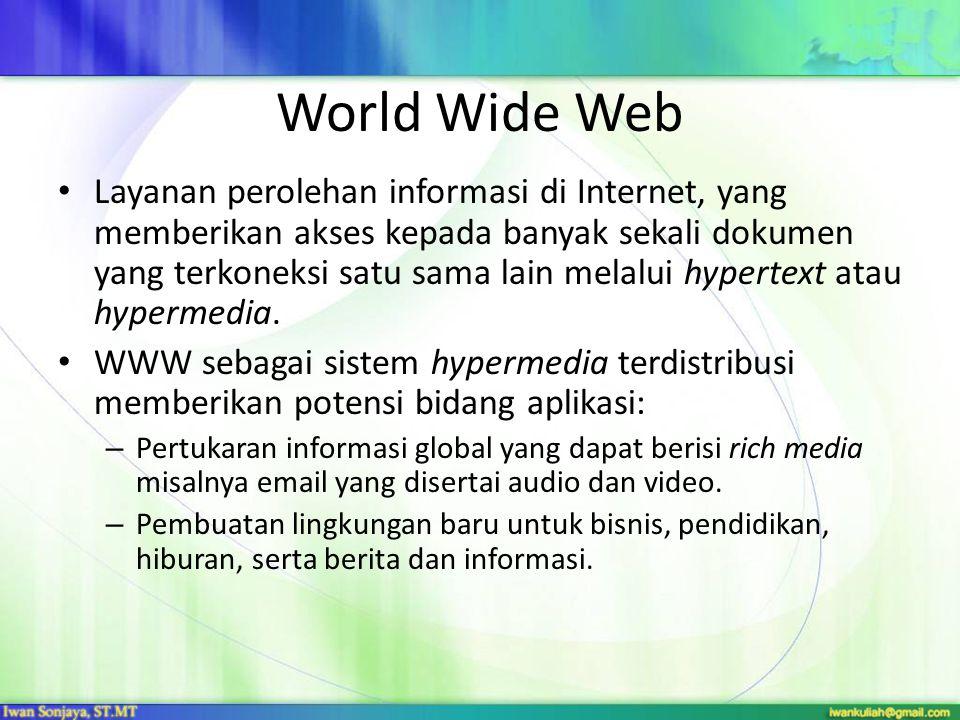 World Wide Web Layanan perolehan informasi di Internet, yang memberikan akses kepada banyak sekali dokumen yang terkoneksi satu sama lain melalui hype
