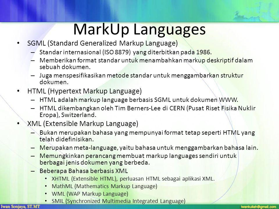 MarkUp Languages SGML (Standard Generalized Markup Language) – Standar internasional (ISO 8879) yang diterbitkan pada 1986. – Memberikan format standa