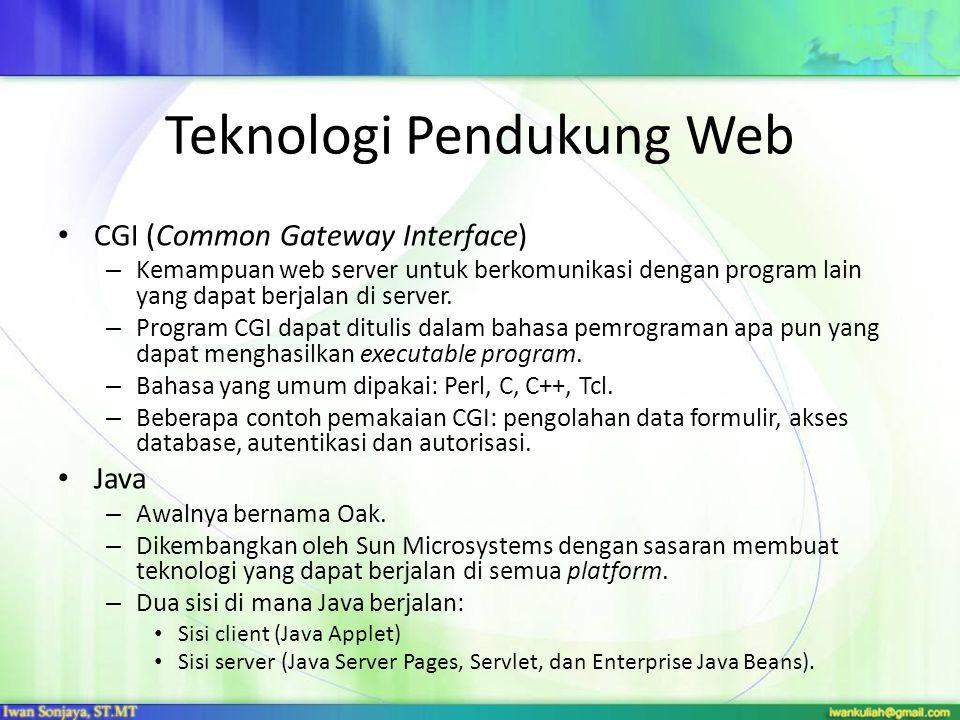 Teknologi Pendukung Web CGI (Common Gateway Interface) – Kemampuan web server untuk berkomunikasi dengan program lain yang dapat berjalan di server. –